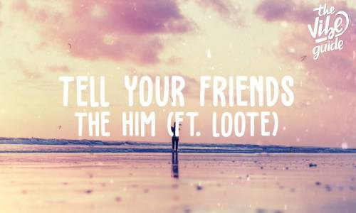 The Him ft. Loote - Tell Your Friends