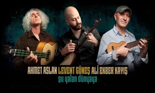 Ahmet Aslan  Levent Güneş  Ali Ekber Kayış - Şu Yalan Dünyaya [EDHO Dizi Müziği Kalan Müzik]
