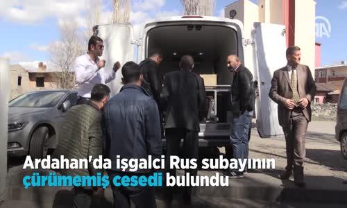 Ardahan'da İşgalci Rus Subayının Çürümemiş Cesedi Bulundu