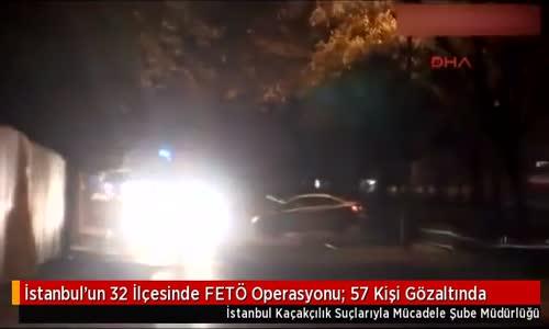 İstanbul'un 32 İlçesinde FETÖ Operasyonu: 57 Kişi Gözaltında
