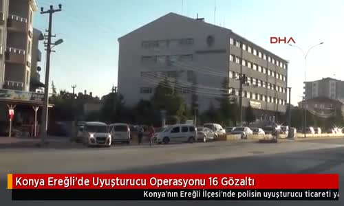 Konya Ereğli'de Uyuşturucu Operasyonu 16 Gözaltı
