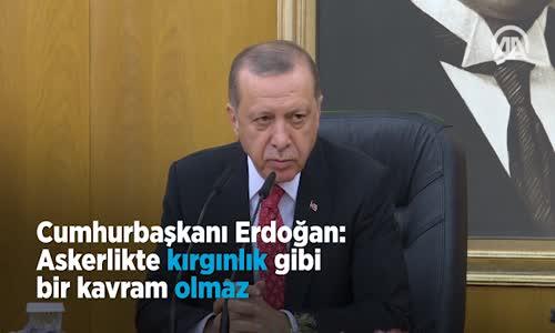 Erdoğan  Askerlikte Kırgınlık Gibi Bir Kavram Olmaz
