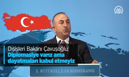 Dışişleri Bakanı Çavuşoğlu Diplomasiye Varız Ama Dayatmaları Kabul Etmeyiz