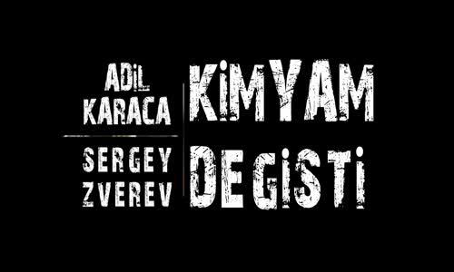 Adil Karaca feat. Sergey Zverev-Kimyam Değişti
