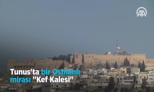 Tunus'ta bir Osmanlı mirası Kef Kalesi