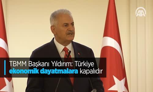 TBMM Başkanı Yıldırım Türkiye Ekonomik Dayatmalara Kapalıdır