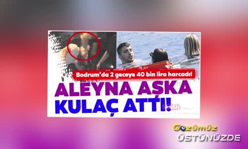 Aleyna Tilki Sevgilisiyle Bodrum'da Yakalandı