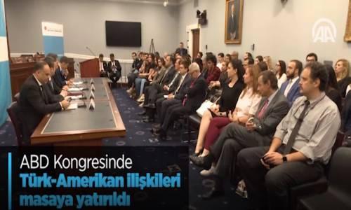 ABD Kongresinde Türk Ve Amerikan İlişkileri Masaya Yatırıldı