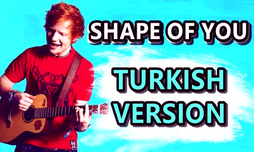Shape of You - Ed Sheeran  Türkçe Versiyonu ( Cover by Efe Burak )