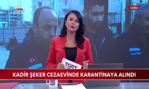 Kadir Şeker Cezaevinde Karantinaya Alındı