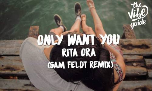 Rita Ora - Only Want You (Sam Feldt Remix)