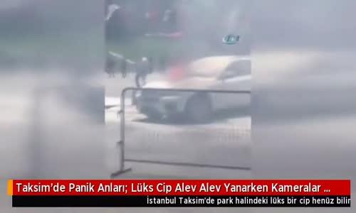 Taksim'de Panik Anları! Lüks Cip Alev Alev Yandı