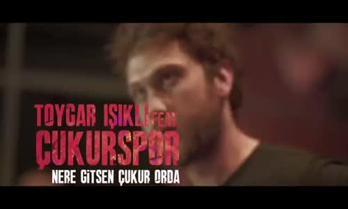 Toygar Işıklı Feat. Çukurspor - Nere Gitsen Çukur Orda