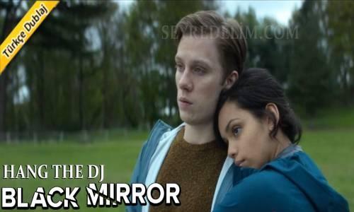 Black Mirror 4 Sezon 4 Bölüm Türkçe Dublaj Izle Hang The Dj