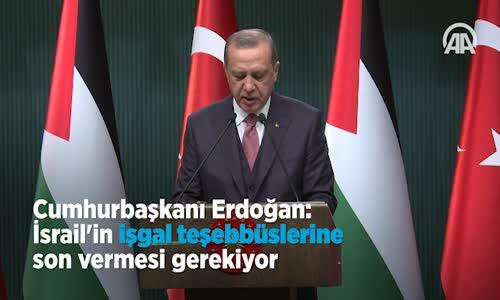 Cumhurbaşkanı Erdoğan  İsrail'in İşgal Teşebbüslerine Son Vermesi Gerekiyor