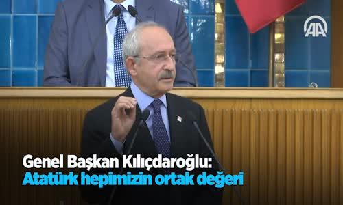 Kılıçdaroğlu  Atatürk Hepimizin Ortak Değeri