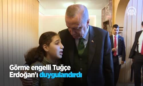Görme Engelli Tuğçe Erdoğan'ı Duygulandırdı