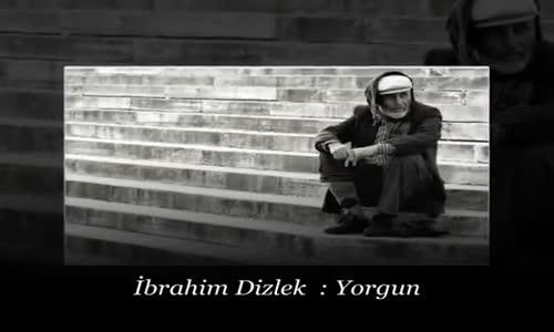 İbrahim Dizlek - Yorgunum Tek Kelime Mühtesem Şiir Damar Türkü