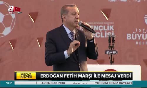 Erdoğan Fetih Marşı İle Mesaj Verdi