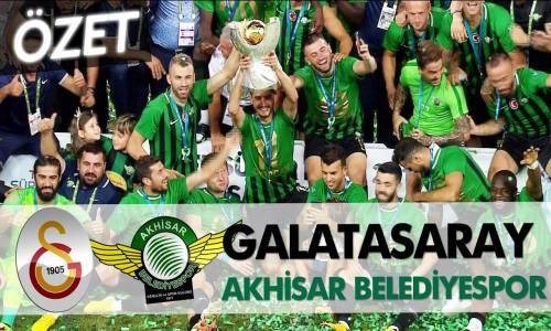 Galatasaray - Akhisarspor Süper Kupa Maç Özeti