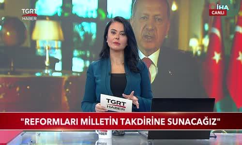 Cumhurbaşkanı Erdoğan- -Reformları Milletin Takdirine Sunacağız