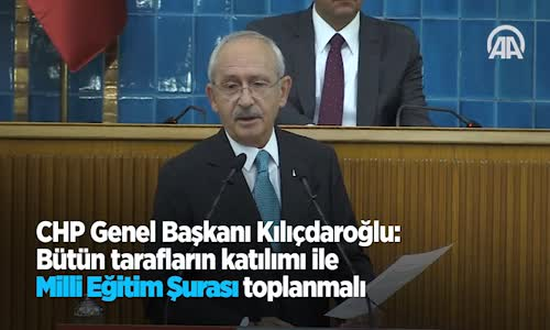 Kılıçdaroğlu  Bütün Tarafların Katılımı İle Milli Eğitim Şurası Toplanmalı