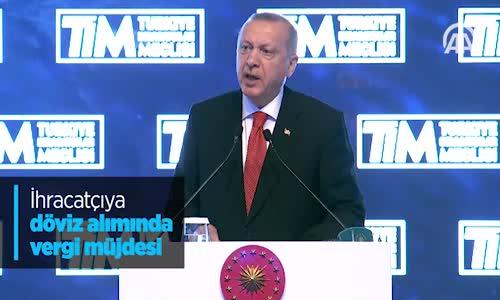 İhracatçıya Döviz Alımında Vergi Müjdesi - Recep Tayyip Erdoğan