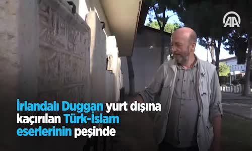 İrlandalı Duggan Yurt Dışına Kaçırılan Türk-İslam Eserlerinin Peşinde