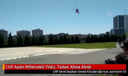 CHP Aydın Milletvekili Yıldız, Tedavi Altına Alındı