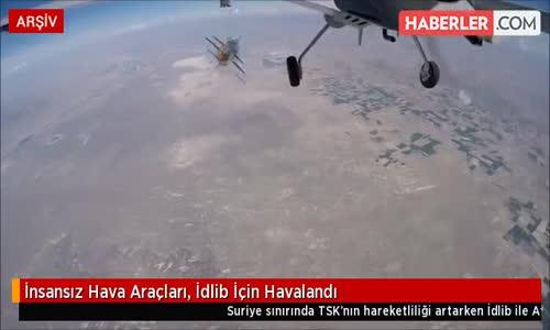 İnsansız Hava Araçları, İdlib İçin Havalandı