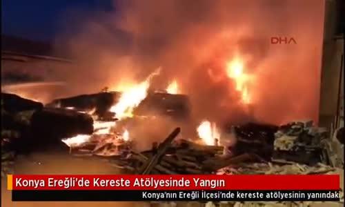 Konya Ereğli'de Kereste Atölyesinde Yangın