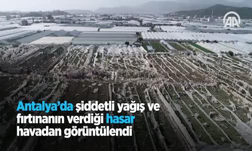 Antalya'da Şiddetli Yağış ve Fırtınanın Verdiği Hasar Havadan Görüntülendi