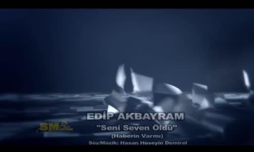 Edip Akbayram - Seni Seven Öldü (Haberin Varmı)