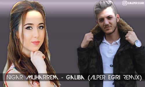 Nigar Muharrem - Galiba Remix