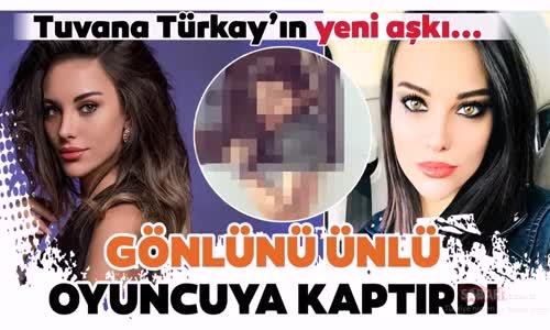 Tuvana Türkay Gönlünü Ünlü Oyuncuya Kaptırdı İşte Tuvana Türkay'ın Yeni Aşkı