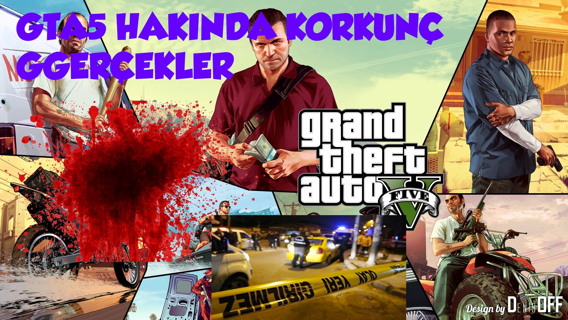 GTA5 Hakkında Kötü Gerçekler Ve Cinayetler Dikkat !
