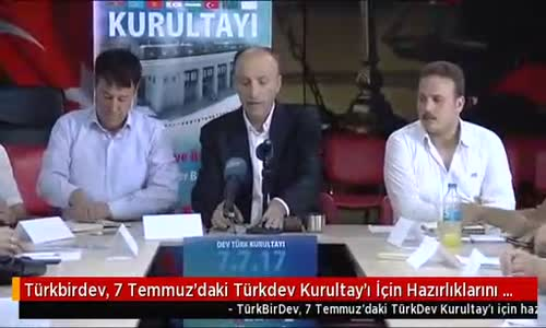 Türkbirdev, 7 Temmuz'daki Türkdev Kurultay'ı İçin Hazırlıklarını Sürdürüyor