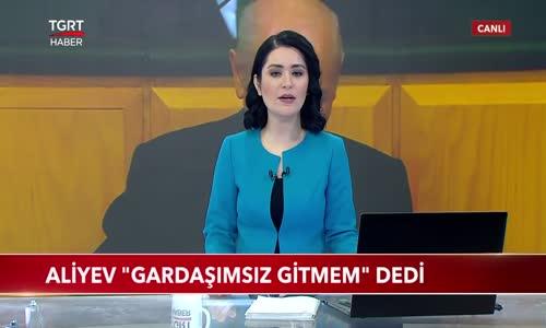 Aliyev -Gardaşımsız Gitmem- Dedi